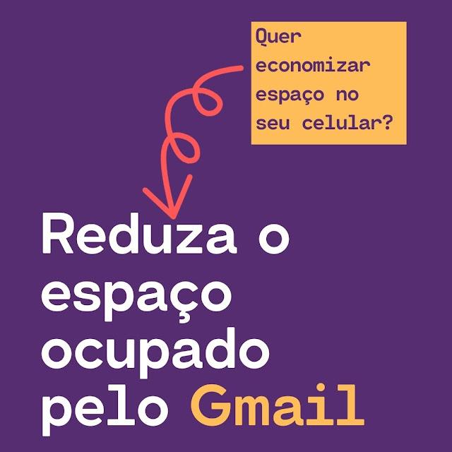 Reduza o espaço ocupado pelo Gmail no seu smartphone