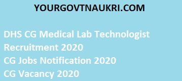 DHS CG Medical Lab Technologist Recruitment 2020,DHS CG Medical Lab Technologist recruitment such as application online form dates, application fee details, DHS recruitment notification 2020, Medical Lab Technologist salary, qualification, and eligibility.