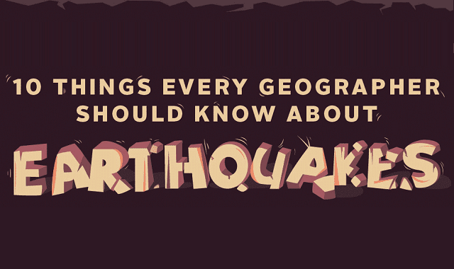 10 Things Every Geographer Should Know About Earthquakes