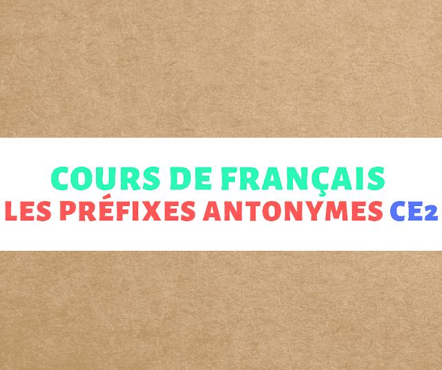 Cours de français : Les préfixes antonymes ce2