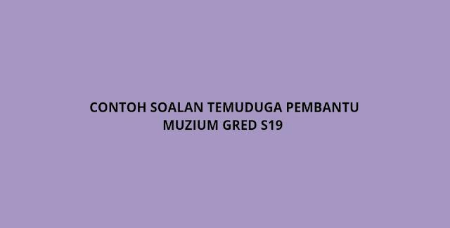 Contoh Soalan Temuduga Pembantu Muzium Gred S19 (2021)