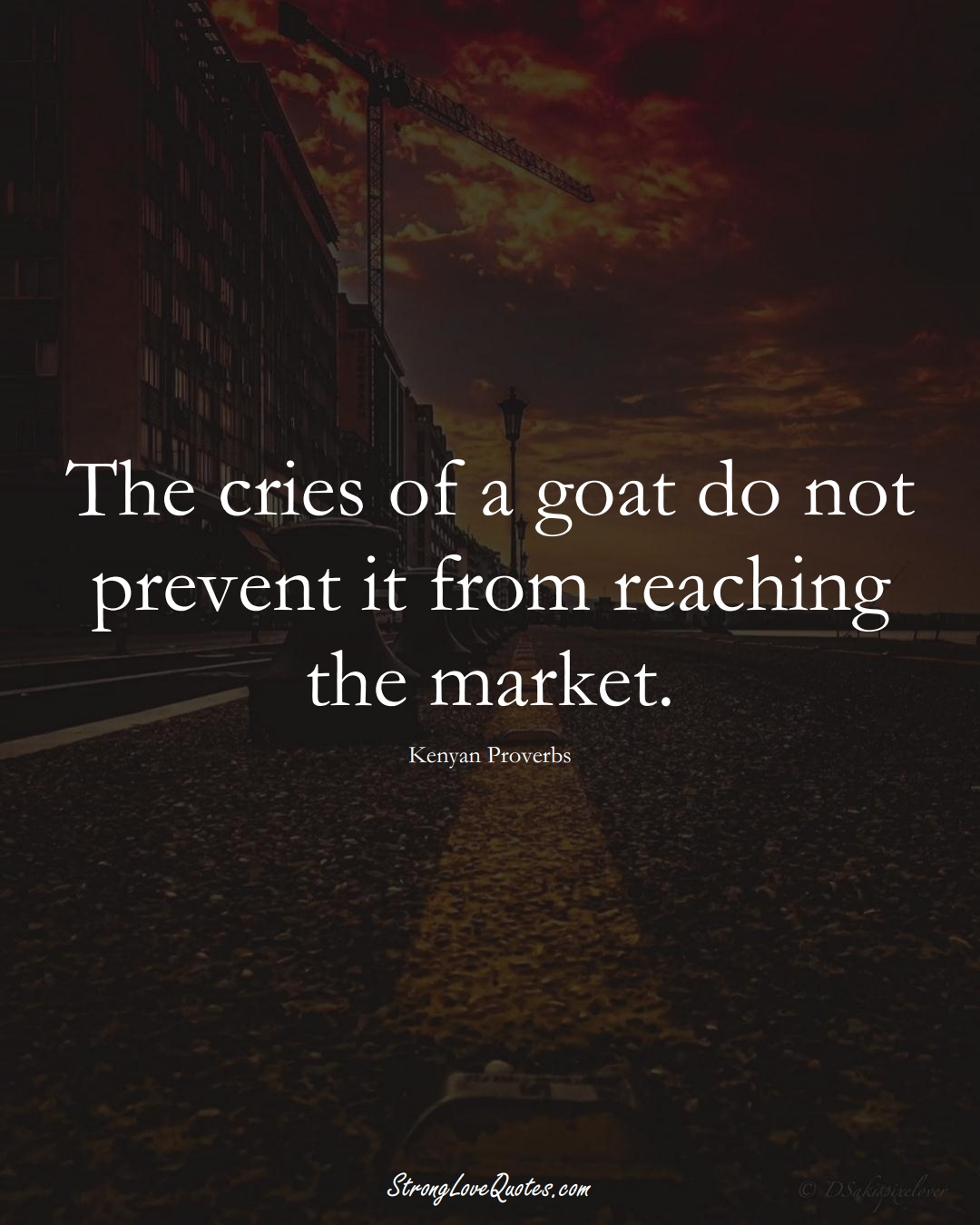 The cries of a goat do not prevent it from reaching the market. (Kenyan Sayings);  #AfricanSayings