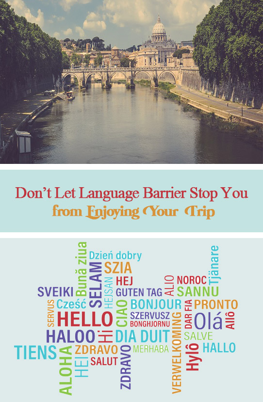 Don't Let Language Barrier Stop You from Enjoying Your Trip. Travelling to another country is something that is probably ever-present in people's bucket lists. After all, there is nothing more surreal than exploring a place that's foreign to you and immersing yourself in its culture and traditions. Everything does seem dreamlike, that is, until language barrier decides to step in and spoil the fun.