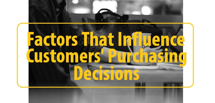 Factors that influence customers' purchasing decisions