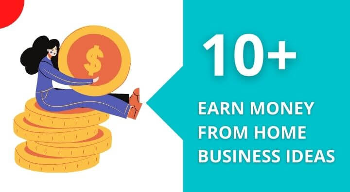 10+ Small Business Ideas To Earn Money From Home In 2021 (Updated Guide)