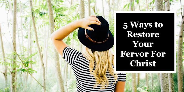 5 Ways to Restore Your Fervor For Christ