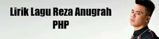 Lirik Lagu Reza Anugrah - PHP