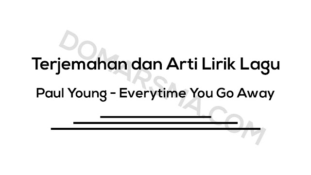 Terjemahan dan Arti Lirik Lagu Paul Young - Everytime You Go Away