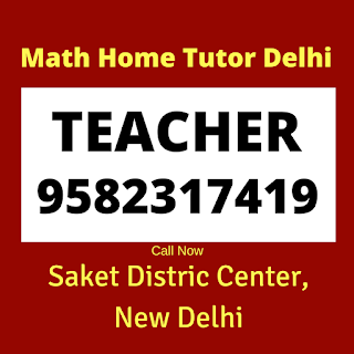 Best Maths Tutors for Home Tuition in Saket District Center. Call:9582317419