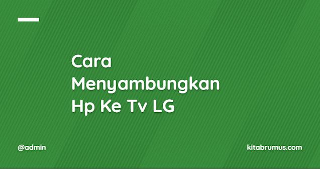 Cara Menyambungkan Hp Ke Tv LG