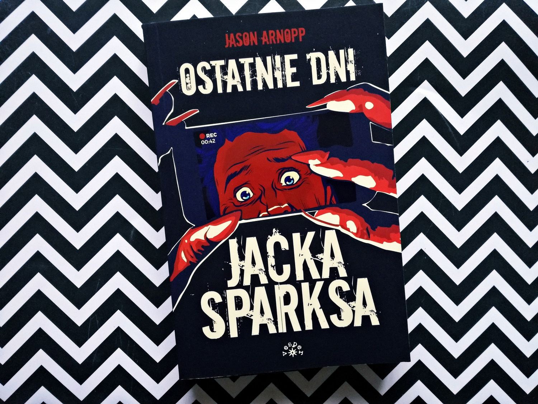 Ostatnie dni Jacka Sparksa, Last Days of Jack Sparks, Jason Arnopp, książka, recenzja książki, Wydawnictwo Vesper, horror