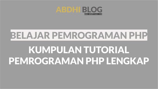 Belajar PHP Dasar - Kumpulan Tutorial Pemrograman PHP Lengkap