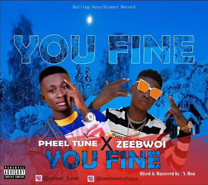 Music: Pheel Tune Ft Zeebwoi - You Fine