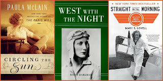 Circling the Sun by Paula McLain; West with the Night by Beryl Markham; Straight on Till Morning by Mary S. Lo