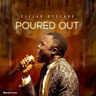 LYRICS: Elijah Oyelade - Poured Out