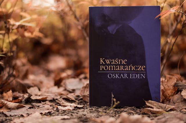 """Oskar Eden - ,,Kwaśne pomarańcze"""" (recenzja)"""