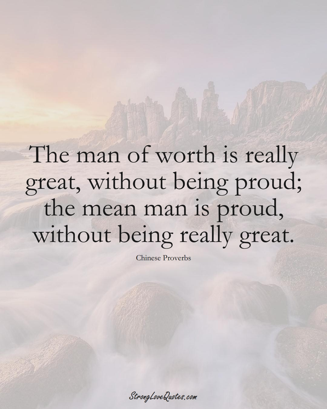 The man of worth is really great, without being proud; the mean man is proud, without being really great. (Chinese Sayings);  #AsianSayings