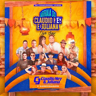 Claudio Ney e Juliana - Ao Vivo No Arraia - Áudio da Live - 2021