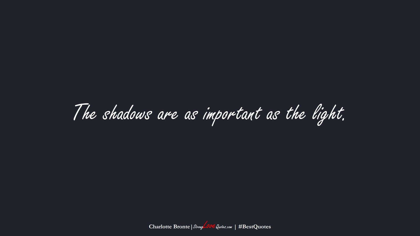 The shadows are as important as the light. (Charlotte Bronte);  #BestQuotes