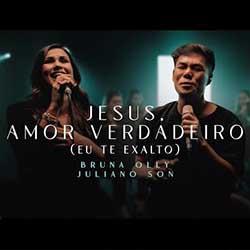 Jesus, Amor Verdadeiro (Eu Te Exalto) (Ao Vivo) - Bruna Olly e Juliano Son