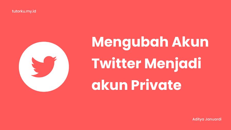 Yuk Simak Cara Membuat Akun Twitter Menjadi Private