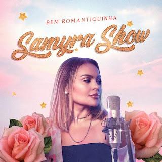 Samyra Show - EP - Bem Romantiquinha - Maio - 2021