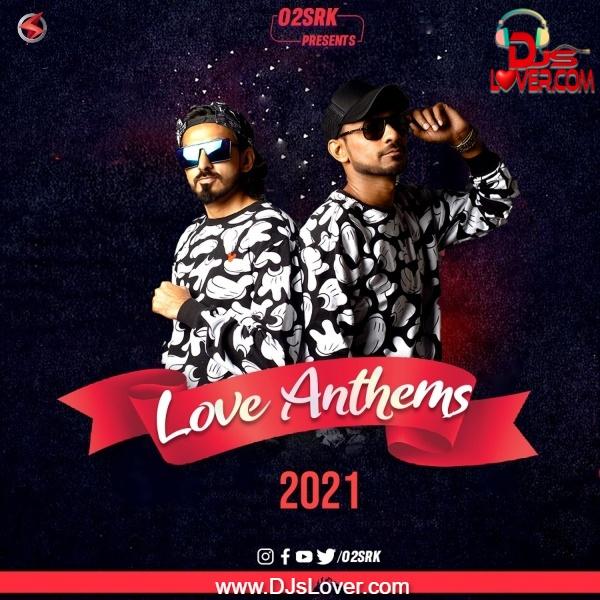 Love Anthems 2021 O2SRK
