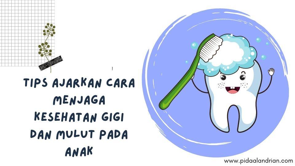Tips Ajarkan Cara Menjaga Kesehatan Gigi dan Mulut Pada Anak