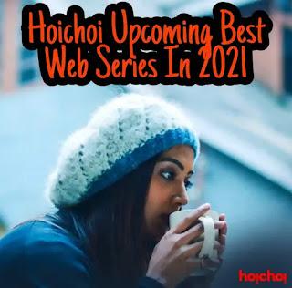 Top 10 Hoichoi Web Series In 2021 - Cast, Release Date Online