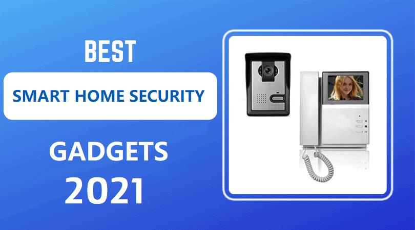 2021 में घर की सुरक्षा के लिए Best Smart Home Security Gadgets