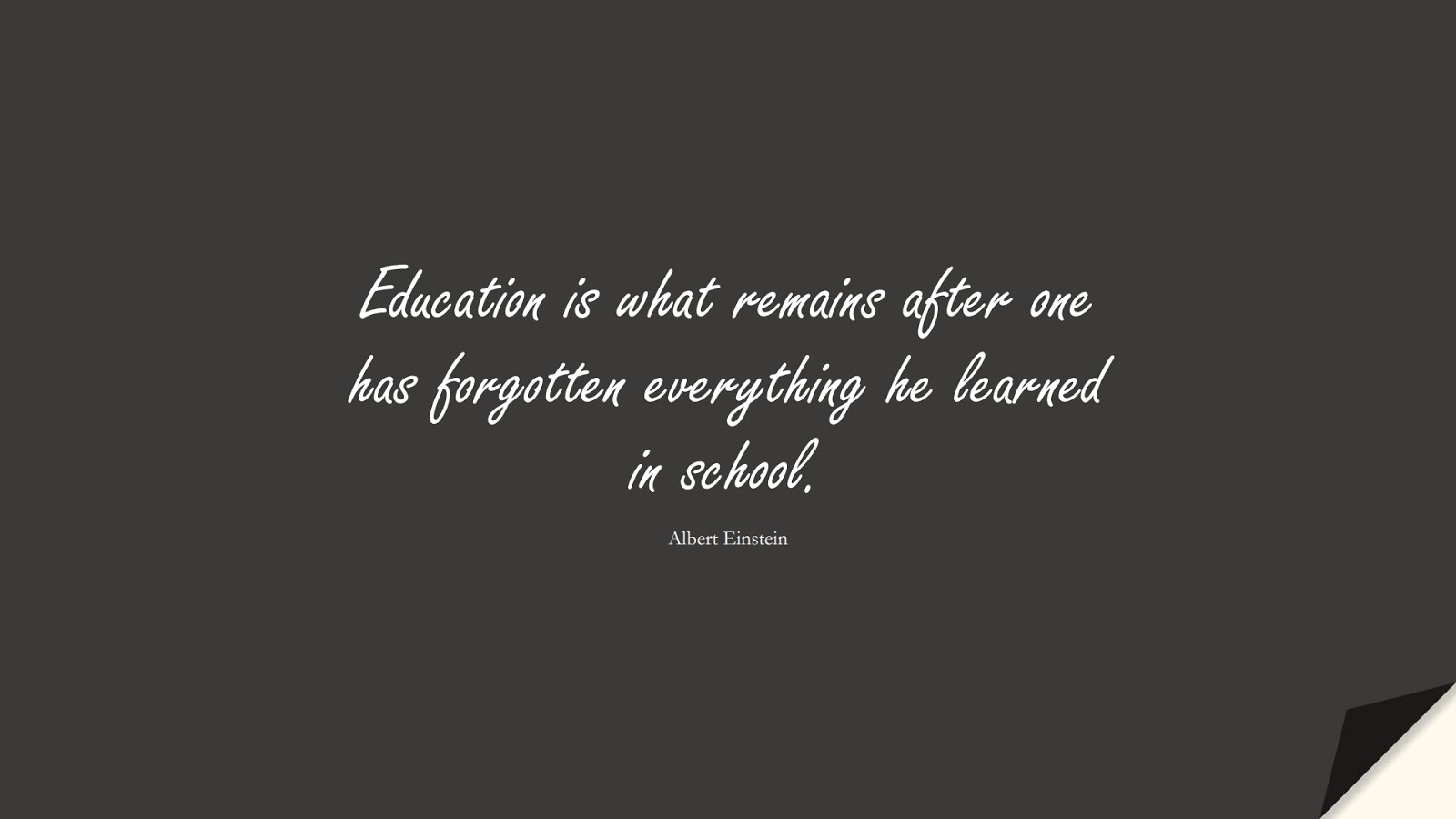 Education is what remains after one has forgotten everything he learned in school. (Albert Einstein);  #AlbertEnsteinQuotes