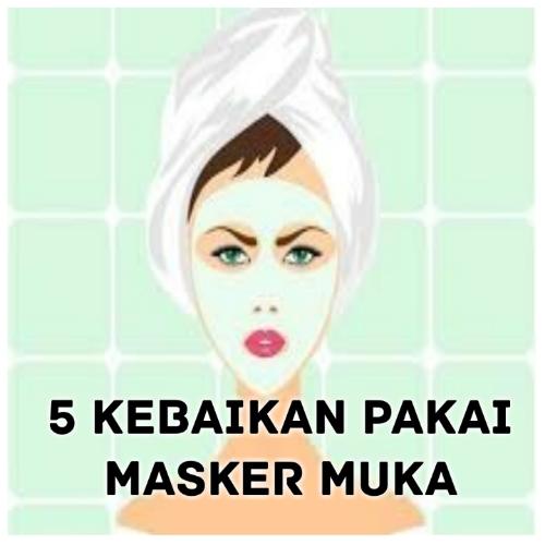 5 Kebaikan Pakai Masker Muka