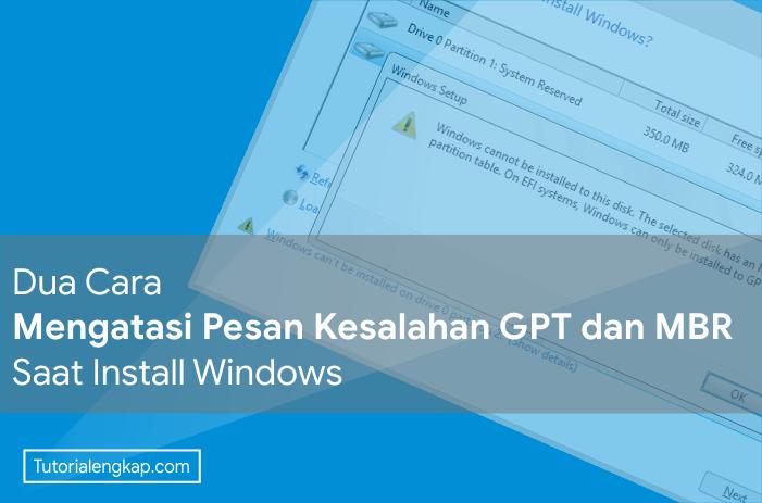 Tutorialengkap Cara Mengatasi Pesan Kesalahan GPT dan MBR Saat Install Windows