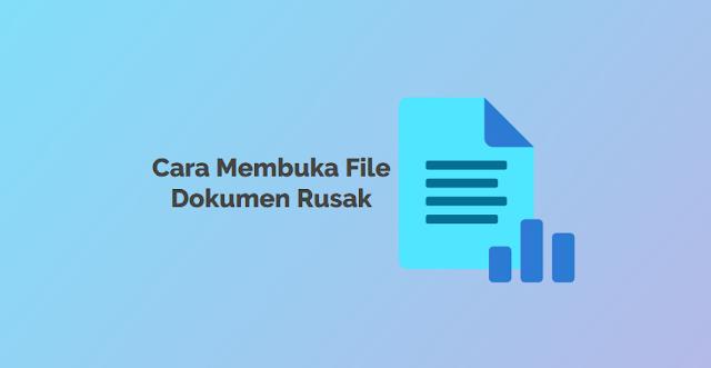 cara membuka file dokumen rusak