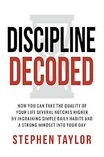 Discipline Decoded: How You Can Take The Quality Of Your Life Several Notches Higher By Ingraining Simple Daily Habits And A Strong Mindset Into Your Day book promotion sale Stephen Taylor