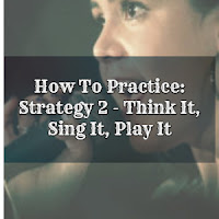 How To Practice: Strategy 2 - Think It, Sing It, Play It
