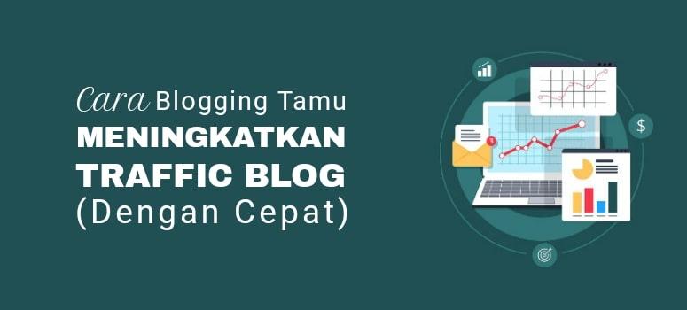 4 Cara Blogging Tamu Meningkatkan Pengunjung Blog Dengan Cepat