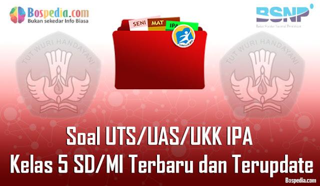 Soal UTS/UAS/UKK IPA Kelas 5 SD/MI Terbaru dan Terupdate
