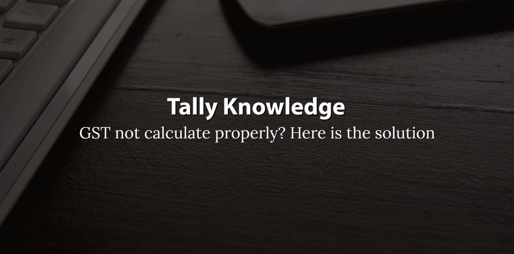 GST not calculate or wrong Calculate in Tally Automatic Here is the Solution