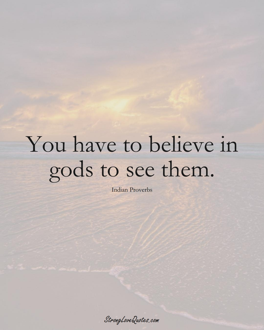 You have to believe in gods to see them. (Indian Sayings);  #AsianSayings