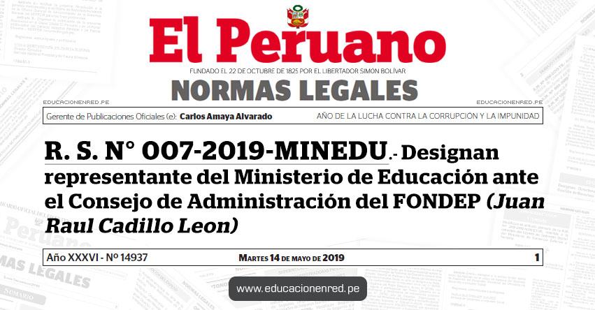 R. S. N° 007-2019-MINEDU - Designan representante del Ministerio de Educación ante el Consejo de Administración del FONDEP (Juan Raúl Cadillo León) www.minedu.gob.pe