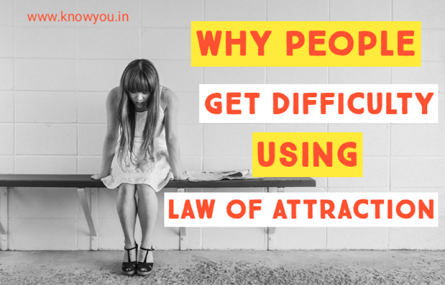 Why People Face lot of Difficulty using Law of Attraction 2020.