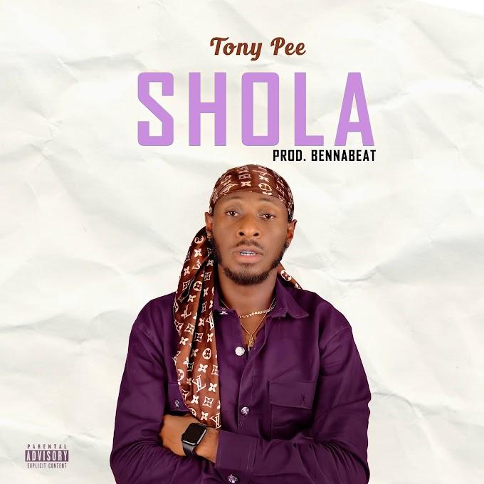 MUSIC: Tony Pee - Shola (prod. By Benna Beat)