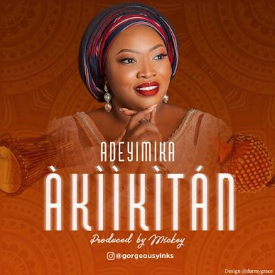 Adeyimika - Akiikitan Mp3 Download