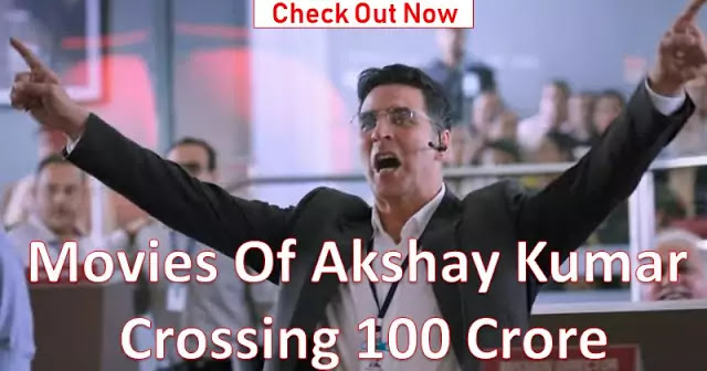 Movies Of Akshay Kumar Crossing 100 Crore