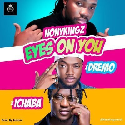 DOWNLOAD MP3: Nonykingz ft Dremo x Ichaba - Eyes On You