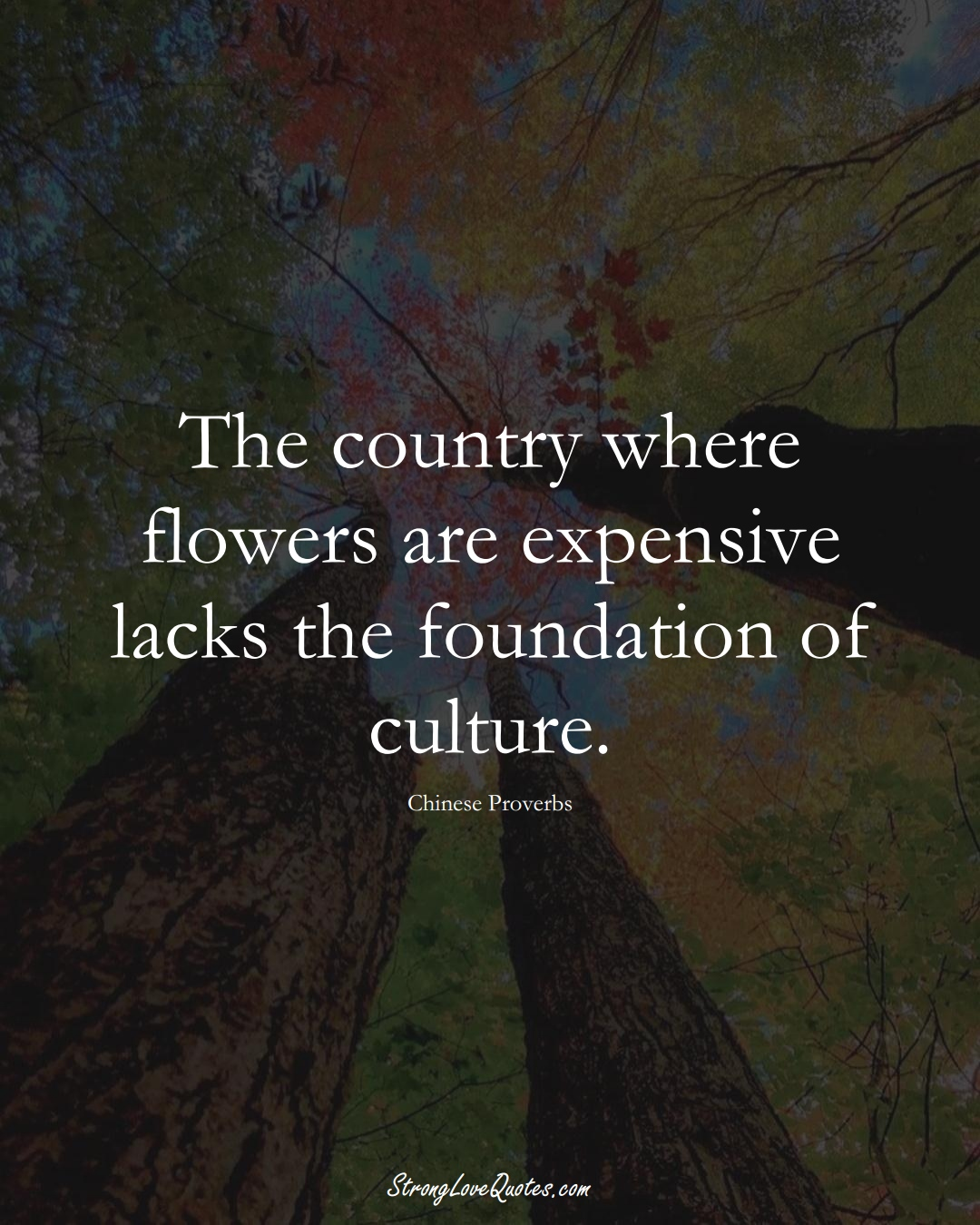 The country where flowers are expensive lacks the foundation of culture. (Chinese Sayings);  #AsianSayings