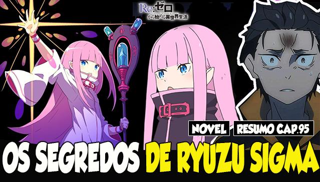 Resumo -  Arco 4 – Capitulo 95 – Os Segredos de Ryuzu Sigma - Web-Novel Re:Zero