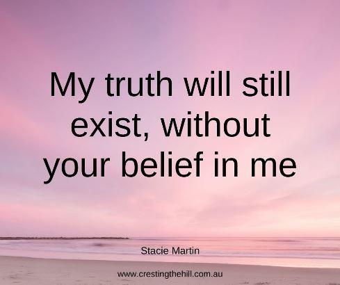 My truth will still exist, without your belief in me. Stacie Martin #inspirationalquotes