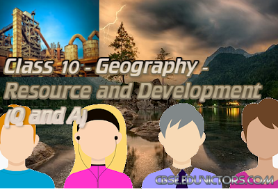 CBSE Class 10 - Geography - Resource and Development (Q and A) (#cbsenotes)(#eduvictors)